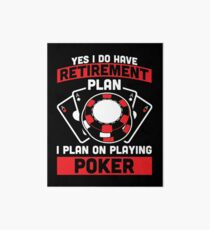 Yes I Do Have A Retirement Plan On Playing Poker Art Board