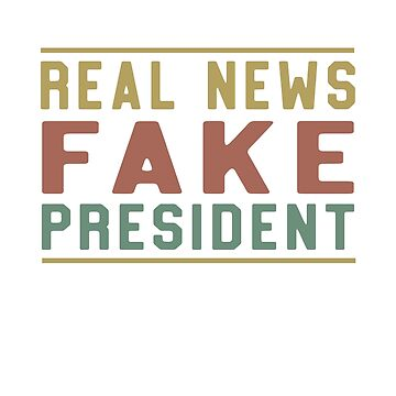 REAL NEWS FAKE PRESIDENT by aubgundo