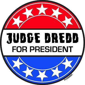 Judge Dredd For President by phigment-art