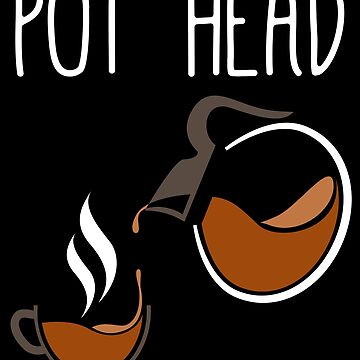 Pot Head Coffee Caffeine by with-care