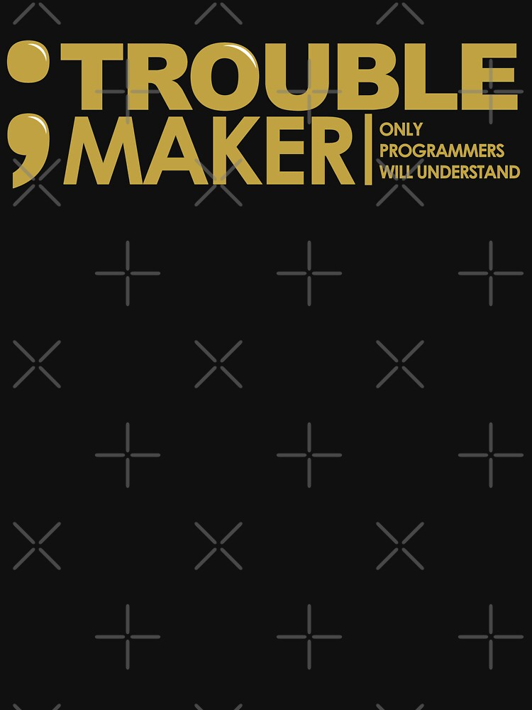 Programmer - Semicolon - Trouble Maker by mbiymbiy