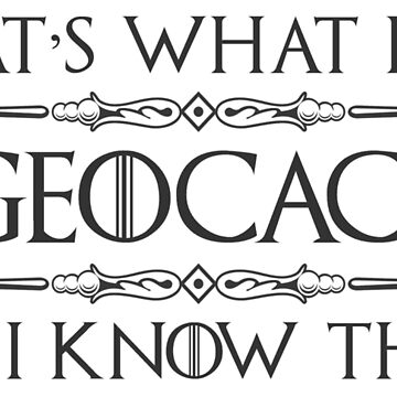 Geocaching Shirt Gifts - I Geocache & I Know Things Swag by merkraht