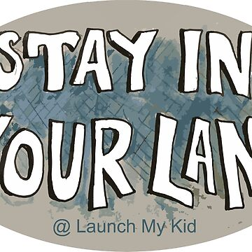 Stay In Your Lane - Launch My Kid by sarahekj