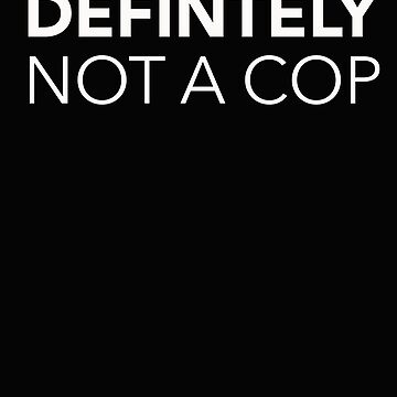 Definitely Not a Cop Costume Shirt Funny Police Gift Idea by JenniferMac