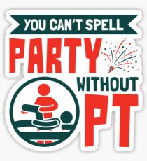 Physical Therapist You Can't Spell Party Without PT Sticker