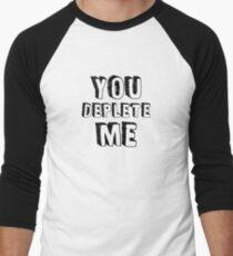 You Deplete Me Men's Baseball ¾ T-Shirt