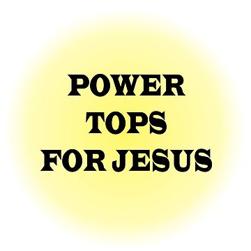 POWER TOPS FOR JESUS by TEETEASER