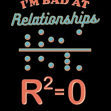 I'm Bad At Relationships Math Pun Statistics Professor by perfectpresents