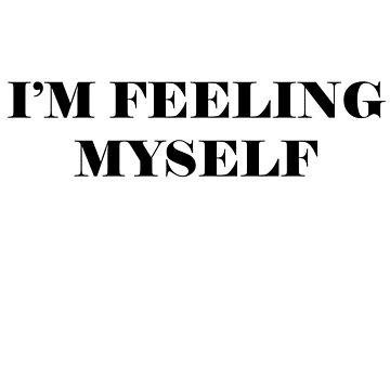 I'm Feeling Myself by MATDiamonds