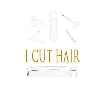 I Cut Hair That's What I Do Funny Barber Hair Stylist Gift TShirt  by techman516