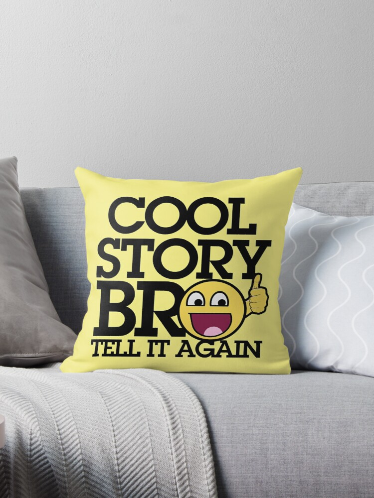 896f511017d0 Cool story bro tell it again awesome smiley face