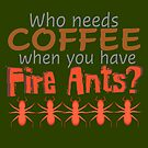 Fire Ants vs. Coffee by SpiritStudio