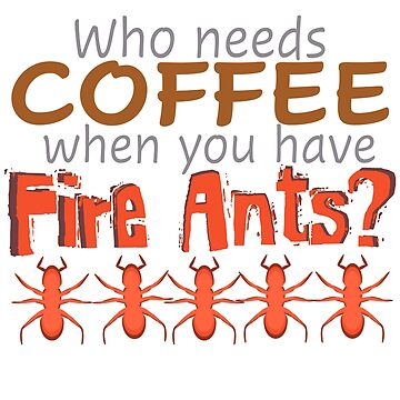 Fire Ants vs. Coffee by SpiritStudio
