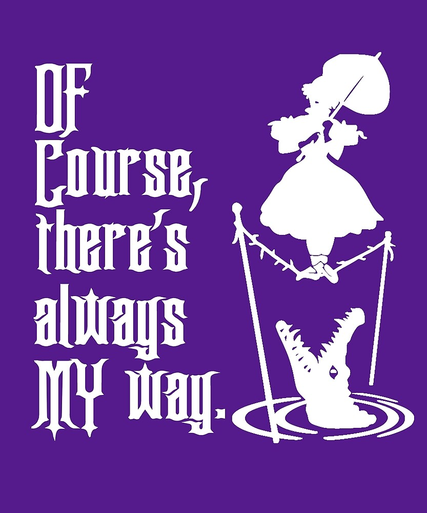 Of Course, There's Always MY Way - Haunted Mansion Umbrella Girl WHITE TEXT by Hip2BeSquare