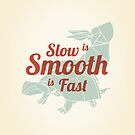 Slow is Smooth, Smooth is Fast by pikando