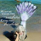 "Mermaid Beach Quote- ""Meet me where the Sunshine Kisses the Shoreline"" by TheMagicCrafter"