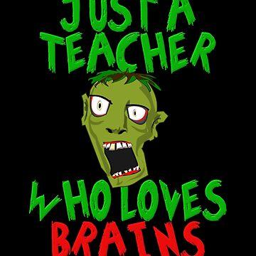 Funny Halloween Teacher Zombie Gift Just A Teacher Who Loves Brains by Koffeecrisp