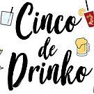Cinco de Drinko by Gabrielle Cohen
