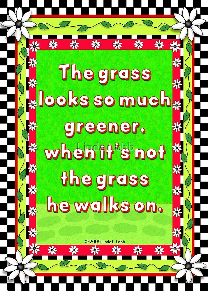 The grass is greener by Linda Lobb