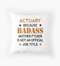 Actuary Badass Mother F*cker Funny Birthday Christmas Gift Throw Pillow