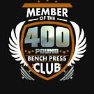 Member Of The 400 Pound Bench Press Club T Shirt by eaglestyle
