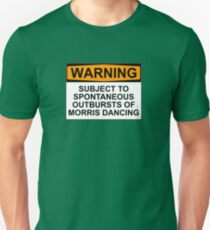 WARNING: SUBJECT TO SPONTANEOUS OUTBURSTS OF MORRIS DANCING T-Shirt