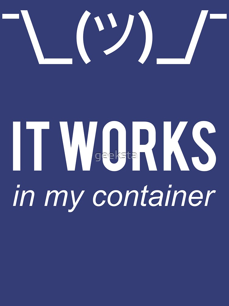 It Works In My Container Funny Developer Design White by geeksta