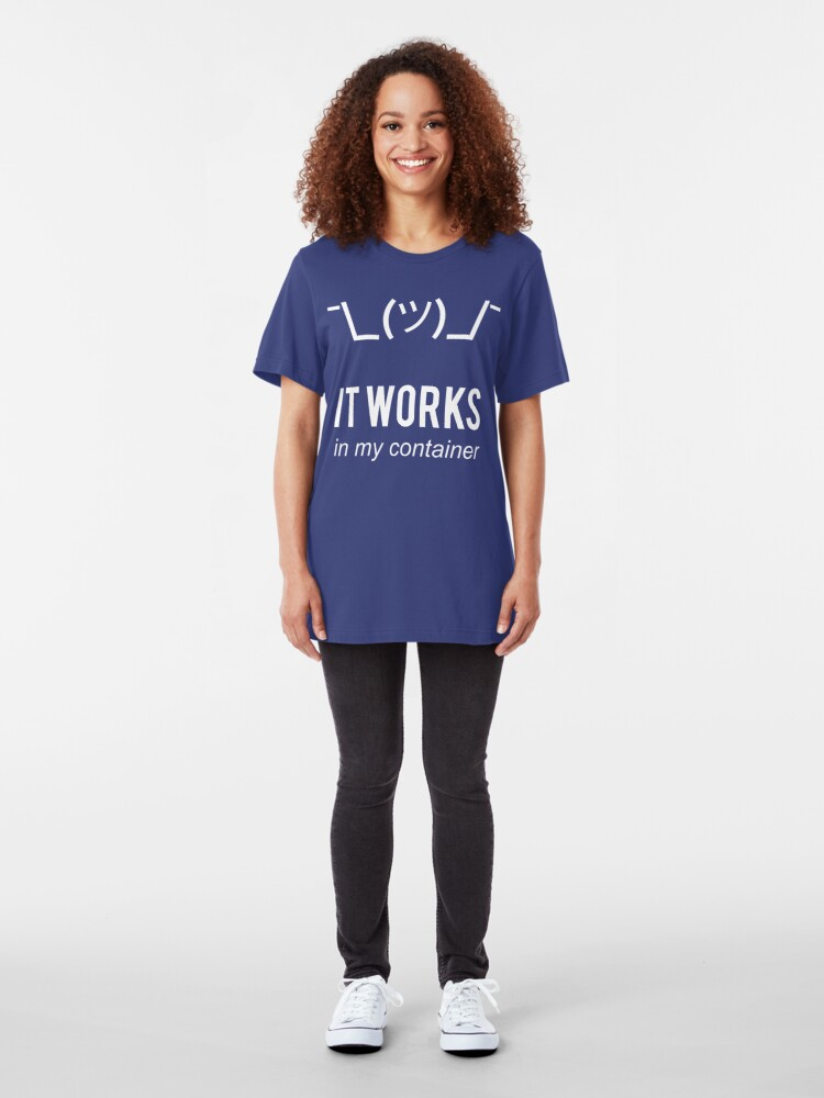 Alternate view of It Works In My Container Funny Developer Design White Slim Fit T-Shirt