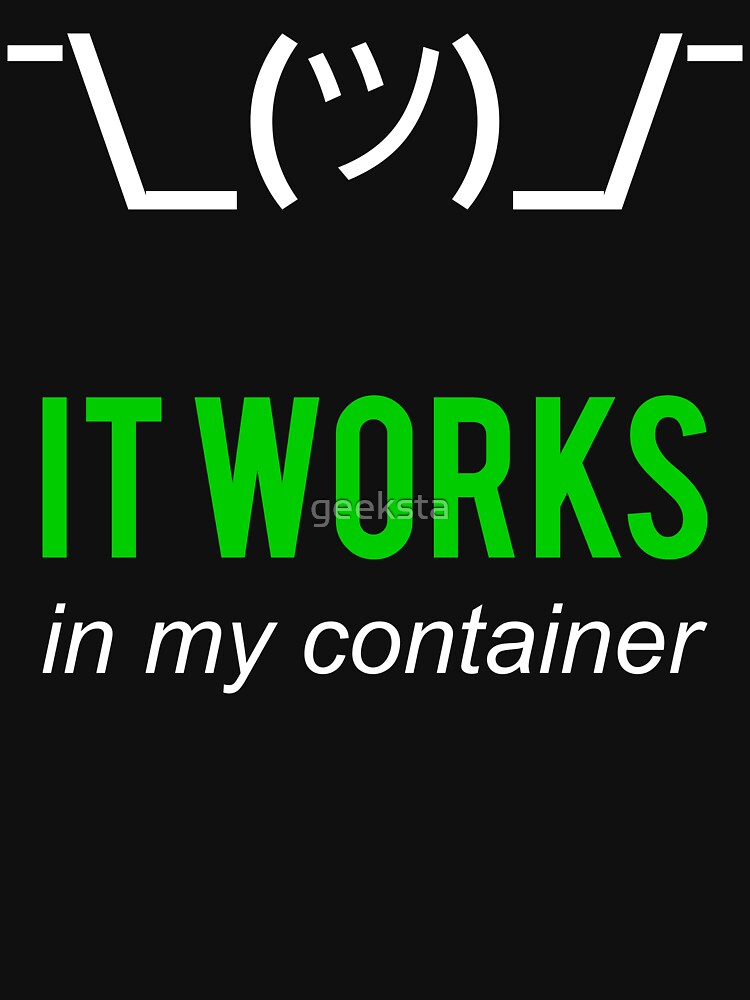 It Works In My Container Funny Developer Design White/Green by geeksta