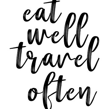 Eat well travel often by augenpulver