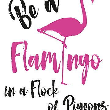 Be a flamingo in a flock of pigeons by augenpulver