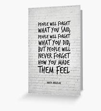 Die Leute werden vergessen, was Sie gesagt haben - Maya Angelou Zitat - Inspirational Quotes Grußkarte