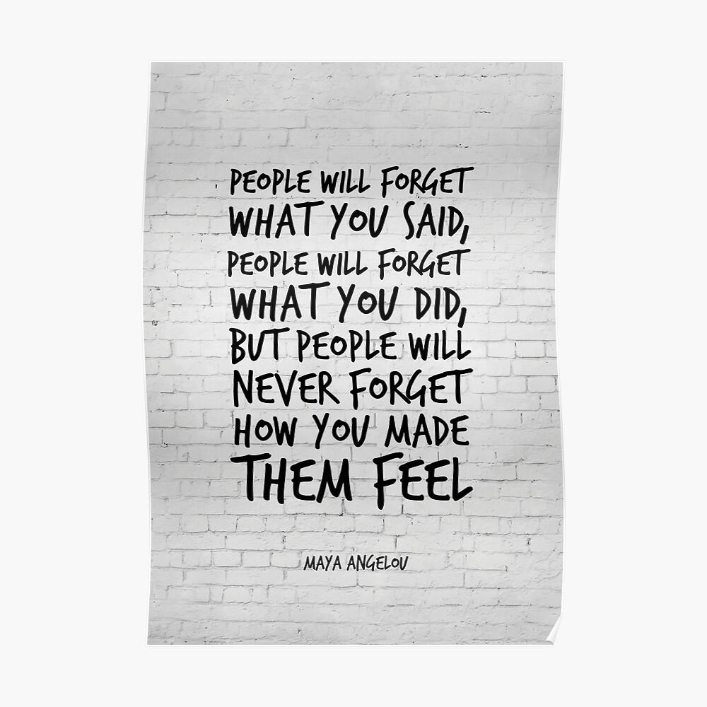 Die Leute werden vergessen, was Sie gesagt haben - Maya Angelou Zitat - Inspirational Quotes Poster