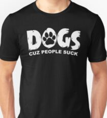 Dogs Cuz People Suck Unisex T-Shirt