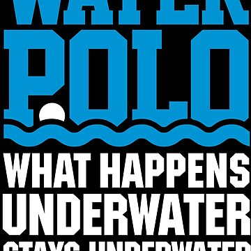 What happens underwater stays... Water polo waterpolo Vegas by LaundryFactory