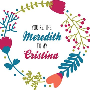 You're the Meredith to my Cristina-Greys quote by KikkaT