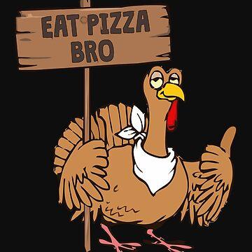 Eat Pizza Bro by alenaz