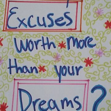 Are your excuses worth more than your dreams? by Jazzy73