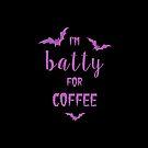 Ich bin batty für Kaffee v. 2 von princessbedelia