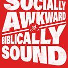 Socially Awkward yet Biblically Sound by Kelsorian