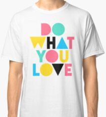 Tu was du liebst. Classic T-Shirt