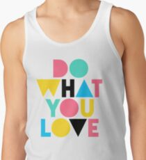 Do What You Love. Tank Top