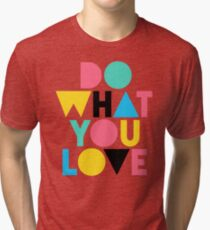 Do What You Love. Tri-blend T-Shirt