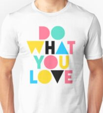 Do What You Love. Unisex T-Shirt