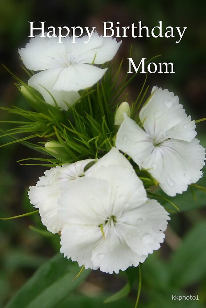 Happy Birthday Mom by kkphoto1