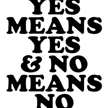 yes means yes and no means no by katrinawaffles