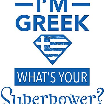 I'm Greek What's Your Superpower? by Anartsysoul