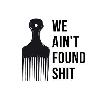 We Ain't Found Sh*t by Primotees