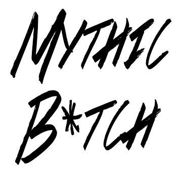 Mythic B*tch by Bismuth83