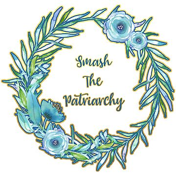 Smash The Patriarchy - A Beautiful Floral Print by annaleebeer